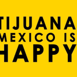 Tijuana is Happy