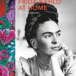 Frida Kahlo at Home by Suzanne Barbezat